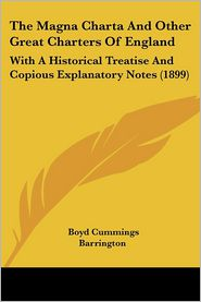 The Magna Charta and Other Great Charters of England: With a Historical Treatise and Copious Explanatory Notes (1899) - Boyd Cummings Barrington