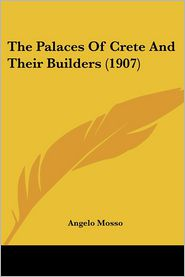 The Palaces of Crete and Their Builders (1907) - Angelo Mosso