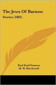 The Jews of Barnow: Stories (1882) - Karl Emil Franzos, M.W. Macdowall (Translator)