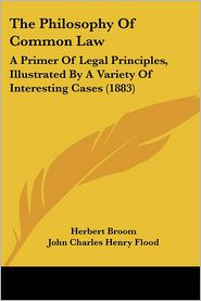 The Philosophy of Common Law: A Primer of Legal Principles, Illustrated by a Variety of Interesting Cases (1883)