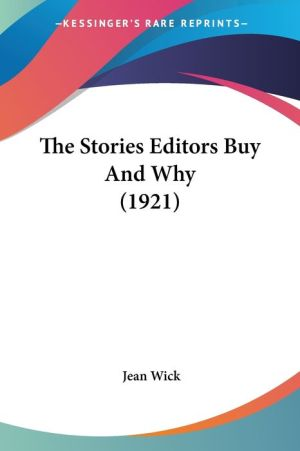 The Stories Editors Buy and Why (1921) - Jean Wick (Editor)