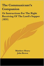 The Communicant's Companion - Matthew Henry, John Brown (Introduction)
