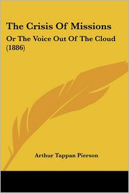 The Crisis of Missions: Or the Voice Out of the Cloud (1886) - Arthur Tappan Pierson