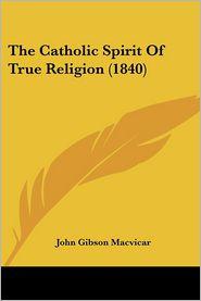 The Catholic Spirit of True Religion (1840) - John Gibson MacVicar