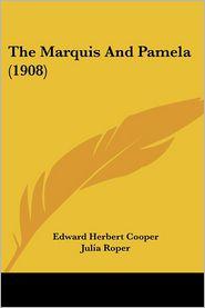 The Marquis and Pamela (1908) - Edward Herbert Cooper, Julia Roper (Illustrator)