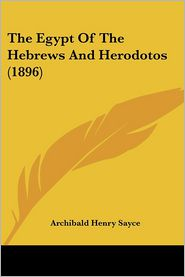 The Egypt of the Hebrews and Herodotos (1896) - Archibald Henry Sayce