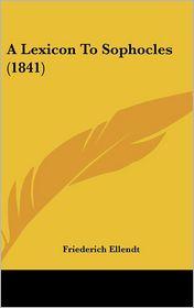 A Lexicon To Sophocles (1841) - Friederich Ellendt