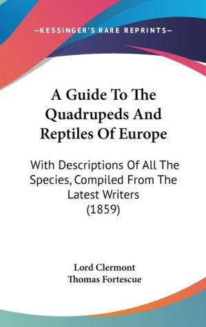 A Guide To The Quadrupeds And Reptiles Of Europe - Lord Clermont, Thomas Fortescue