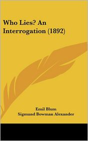 Who Lies? an Interrogation (1892) - Emil Blum, Sigmund Bowman Alexander