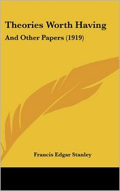 Theories Worth Having: And Other Papers (1919) - Francis Edgar Stanley