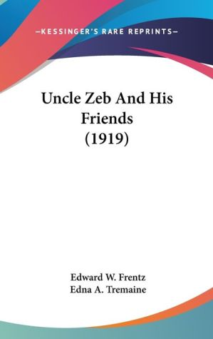 Uncle Zeb and His Friends (1919) - Edward W. Frentz, Edna A. Tremaine (Illustrator)