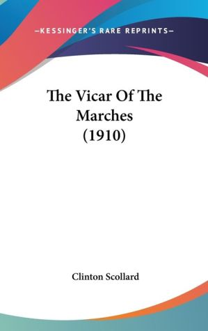 The Vicar of the Marches (1910) - Clinton Scollard