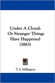 Under a Cloud: Or Stranger Things Have Happened (1883) - T.S. Millington