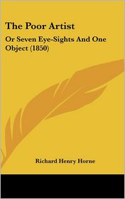 The Poor Artist: Or Seven Eye-Sights and One Object (1850) - Richard Henry Horne
