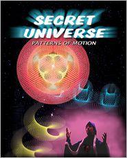 Secret Universe: Patterns of Motion - Dwayne Osterbauer