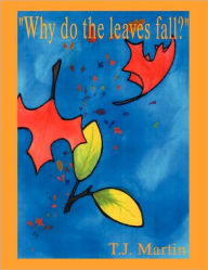 Why Do The Leaves Fall? - T.J. Martin