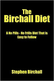 The Birchall Diet: A No Pills - No Frills Diet That Is Easy to Follow