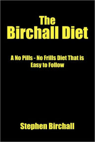 The Birchall Diet: A No Pills - No Frills Diet That Is Easy to Follow - Stephen Birchall