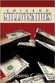 Chicano Millionaires - Onesimo C. Vigil