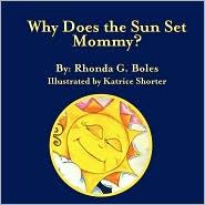 Why Does The Sun Set, Mommy? - Rhonda G. Boles