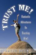 Trust Me!: Fantastic Adventures in Trusting Him!