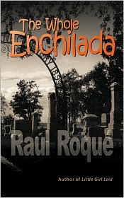 The Whole Enchilada - Raul Roque