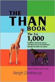 THE THAN BOOK: The 1st 1,000 Colorful and Exotic Images and Newly Invented Expressions Suitable for Most Occasions - Neigh Darkhorse