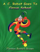 A. C. Robat Goes to Circus School