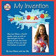 My Invention: How Lexi Glenn, a Fourth Grader, Came Up with an Idea and Got It in Toy Stores All Over the World. a Story of How You