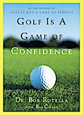 Golf Is a Game of Confidence - Dr. Bob Rotella