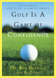 Golf Is a Game of Confidence - Bob Rotella