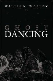 Ghost Dancing: An Emtala Tale - William Wesley
