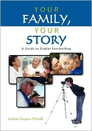 Your Family, Your Story: A Guide to Digital Storytelling - Janette Sargent-Hamill