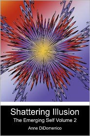 Shattering Illusion: The Emerging Self Volume 2 - Anne Didomenico