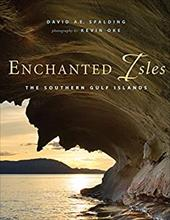Enchanted Isles: The Southern Gulf Islands - Spalding, David A. E. / Oke, Kevin