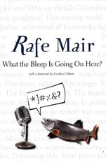 What the Bleep is Going on Here? - Rafe Mair