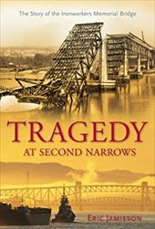 Tragedy at Second Narrows: The Story of the Ironworkers Memorial Bridge - Jamieson, Eric