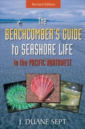 The Beachcomber's Guide to Seashore Life in the Pacific Northwest - Sept, J. Duane