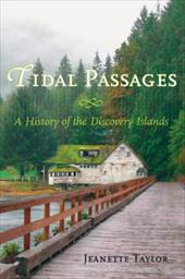 Tidal Passages: A History of the Discovery Islands - Taylor, Jeanette