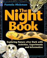 The Night Book: Exploring Nature After Dark with Activities, Experiments and Information
