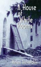 A House of White Rooms - Helen Tsiriotakis