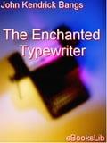 The Enchanted Typewriter - Bangs, John Kendrick