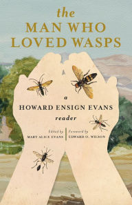 The Man Who Loved Wasps: A Howard Ensign Evans Reader - Mary Alice Evans