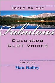 Focus on the Fabulous: Colorado GLBT Voices - Matt Kailey (Editor)