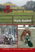 Big Horses, Good Dogs, and Straight Fences: Musings of Everyday Ranch Life