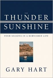 The Thunder and the Sunshine: Four Seasons in a Burnished Life - Gary Hart, Foreword by Douglas Brinkley