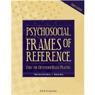 Psychosocial Frames of Reference Core for Occupation-Based Practice - Bruce, Mary Ann Giroux; Borg, Barbara