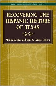 Recovering the Hispanic History of Texas - Monica Perales (Editor), Raúl A. Ramos (Editor)
