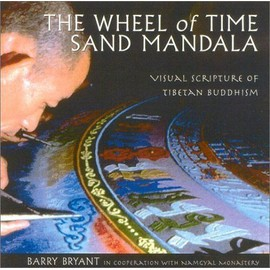 The Wheel Of Time Sand Mandala New Revised Edition : Visual Scripture Of Tibetan Buddhism - Barry Bryant
