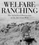 Welfare Ranching - George Wuerthner; Mollie Matteson;  The Foundation for Deep Ecology